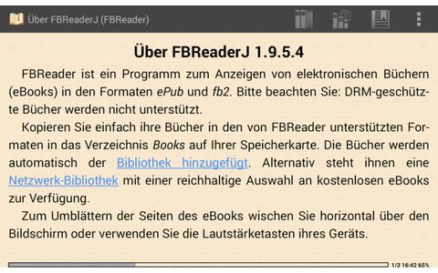 Dieser Ebook-Reader eignet sich Zur Anzeige von Büchern ohne nicht DRM-Kopierschutz. Dabei unterstützt der FBReader die Dateiformate EPUB, RTF, DOC (MS Word), HTML, FB2 und MOBI sowie reine Textdateien.